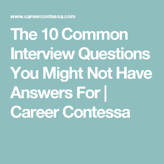 The 10 Common Interview Questions You Might Not Have Answers For | Career  Contessa