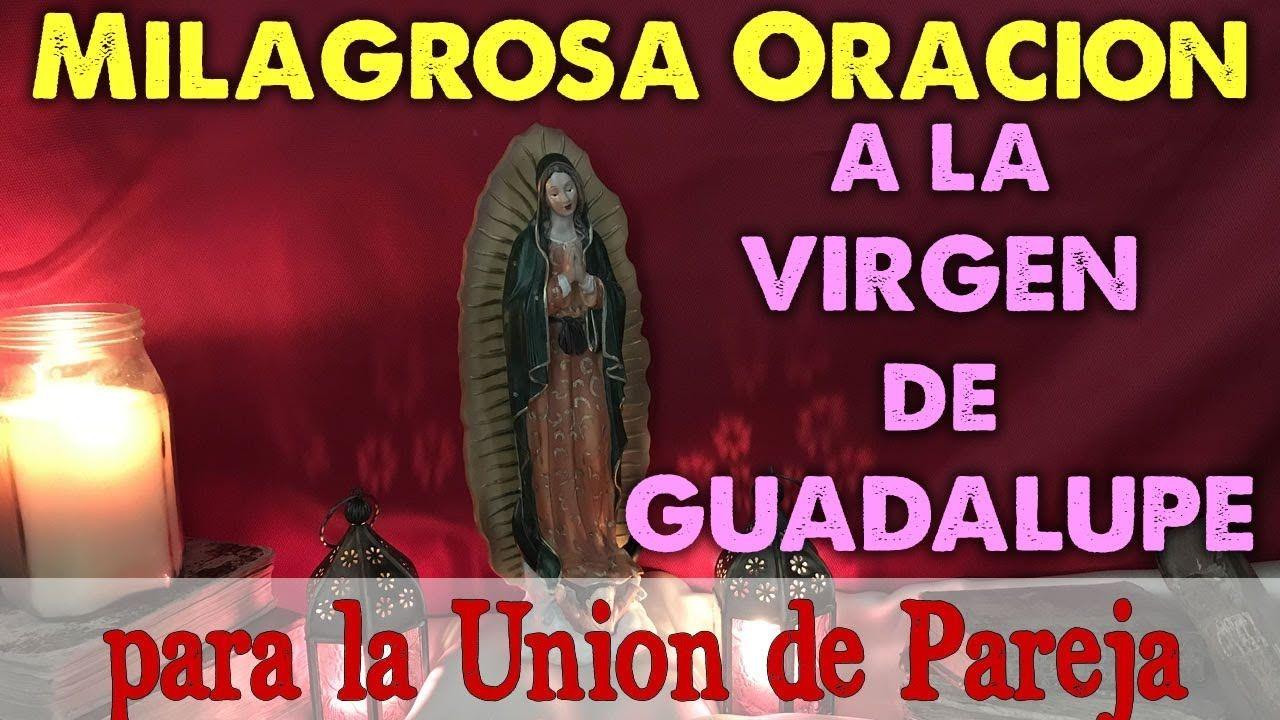 Milagrosa Oración A La Virgen De Guadalupe Para La Unión De Pareja Muy Efectiva Youtube Virgen De Guadalupe Youtube La Union
