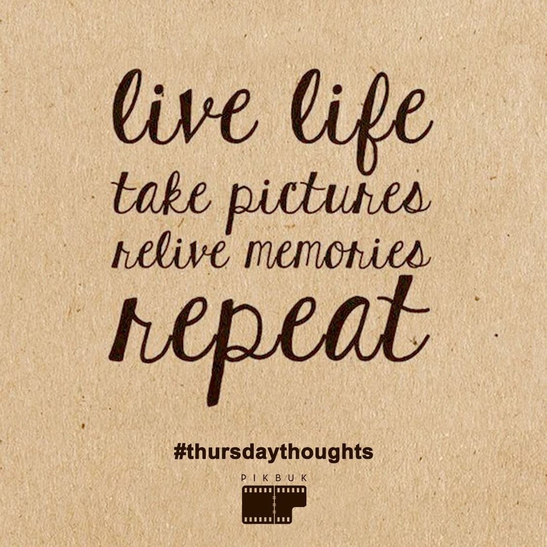 Live Life Take Your Pictures Relive your Memories Repeat
