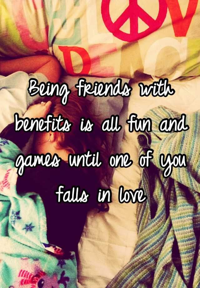 Being Friends With Benefits Is All Fun And Games Until One Of You Falls In Love Quotes To Live By Life Quotes Words Quotes