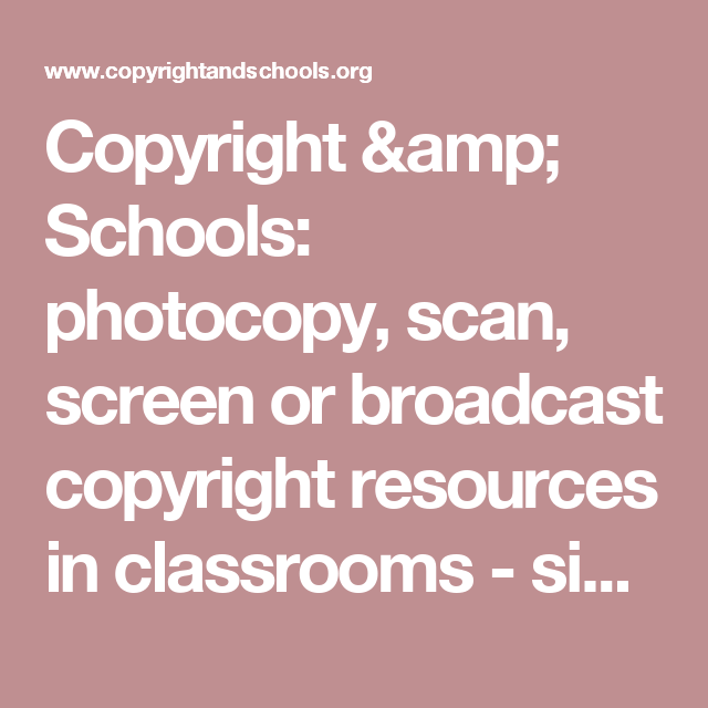 Copyright & Schools: photocopy, scan, screen or broadcast copyright resources in classrooms - simple advice for teachers