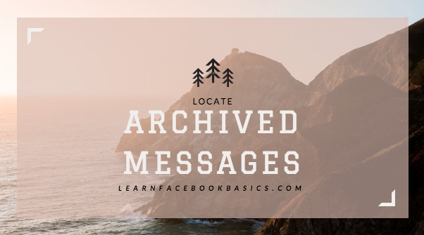 e22f1c606dbf08d693e9ea461b9396ea - How Do You Get To Archived Messages On Facebook