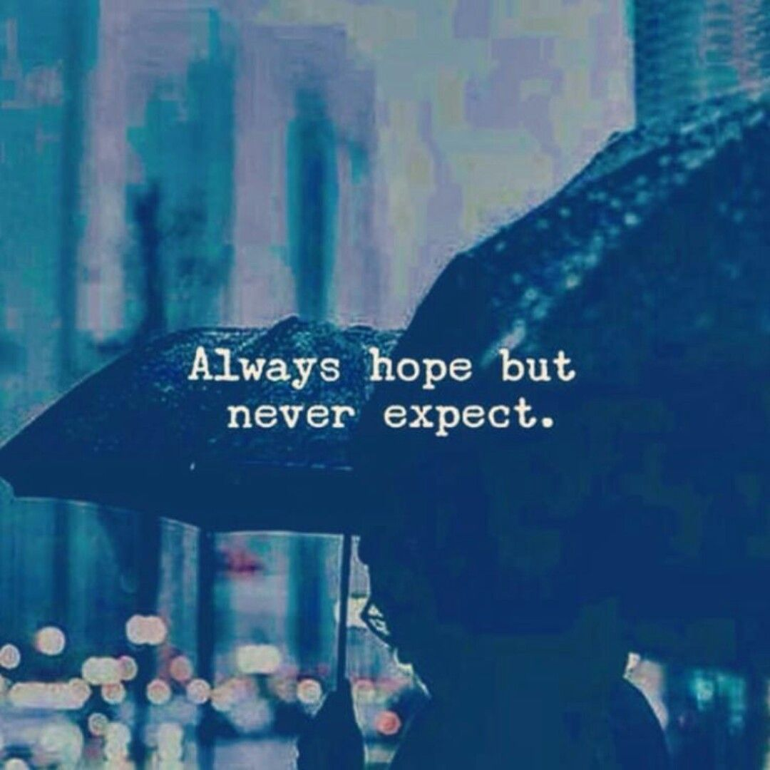 Always Hope But Never Expect Expectation Quotes Never Expect Quotes Words