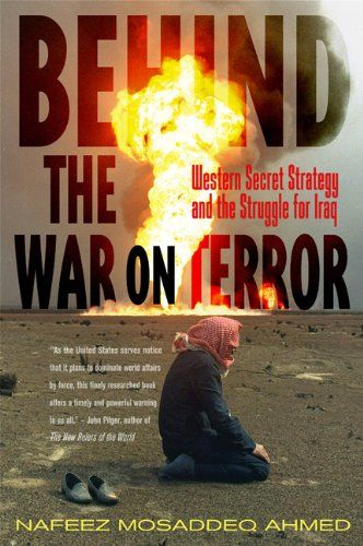 Behind the War on Terror: Western Secret Strategy and the Struggle for Iraq by Nafeez Mosaddeq  This fascinating book presents official sources documenting the US ruling class's strategy for world domination, centrally for controlling the oil of the Middle East. In particular, it shows how the US's rulers adopted Saddam Hussein, used him for more than 30 years, and then turned against him when he disobeyed them.
