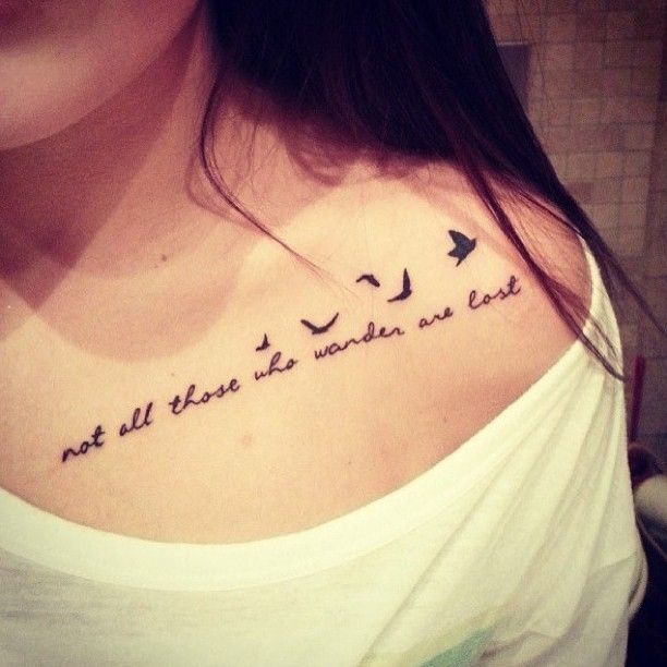 4a65caa85 My favorite quote. Not All Those Who Wander Are Lost Lettering With Flying  Birds Tattoo On Girl Collar Bone