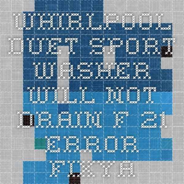 Whirlpool Duet Sport Washer will not drain F21 error