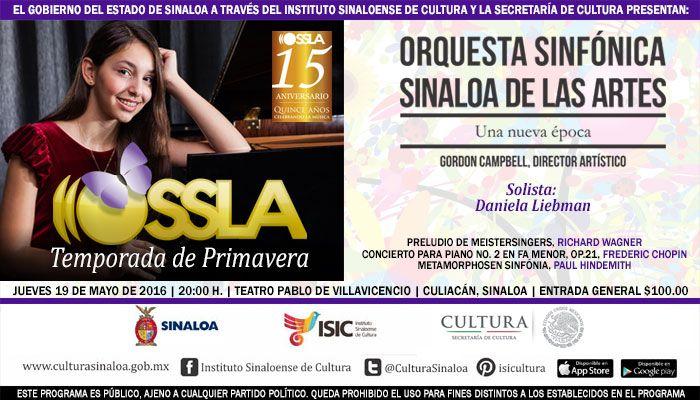 La Orquesta Sinfónica Sinaloa de las Artes (#OSSLA), te invita a su concierto de la Temporada de Primavera con la invitada: Daniela Liebman. Jueves 19 de mayo de 2016 en el Teatro Pablo de Villavicencio, a las 20:00 horas. Entrada general: $100.00 pesos. #Culiacán, #Sinaloa.