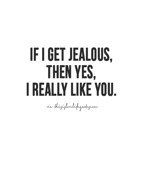 Ya I M Not A Jealous Person But Holy Cow I M Jealous Of Anyone That Gets To Spend Any Amount Of Time With You You Jealousy Quotes Jelous Quotes Jealous Quotes