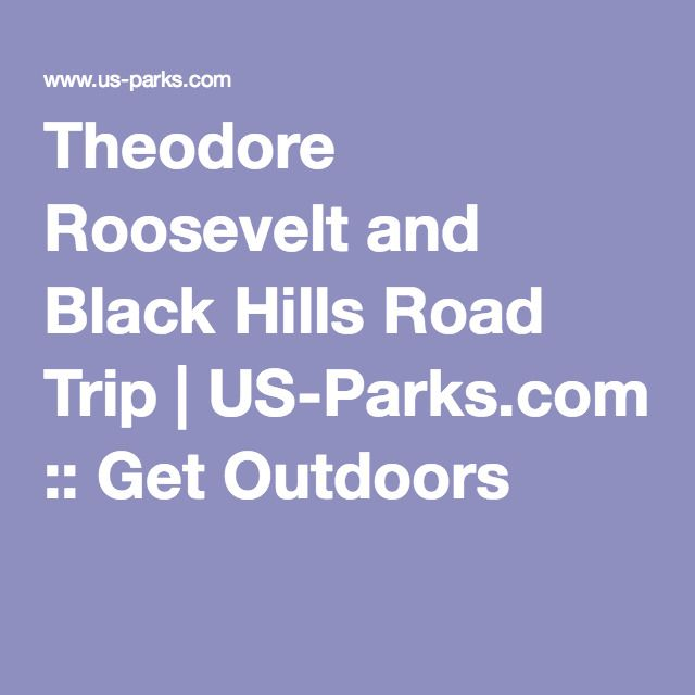 Theodore Roosevelt and Black Hills Road Trip | US-Parks.com :: Get Outdoors
