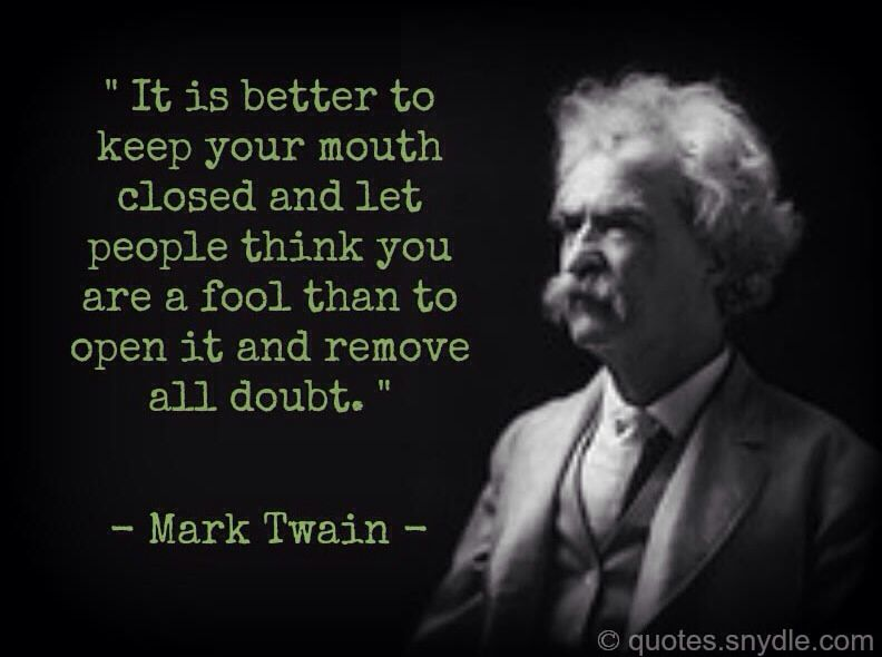 It Is Better To Keep Your Mouth Closed And Let People Think You Are A Fool Than To Open It And Remove All Doubt Mark Twain Quotes Fool Quotes Image Quotes