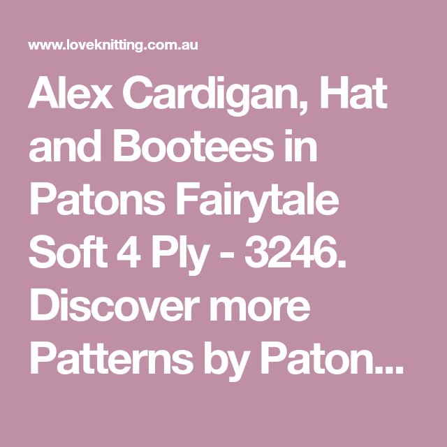 Alex Cardigan, Hat and Bootees in Patons Fairytale Soft 4 Ply - 3246 ...