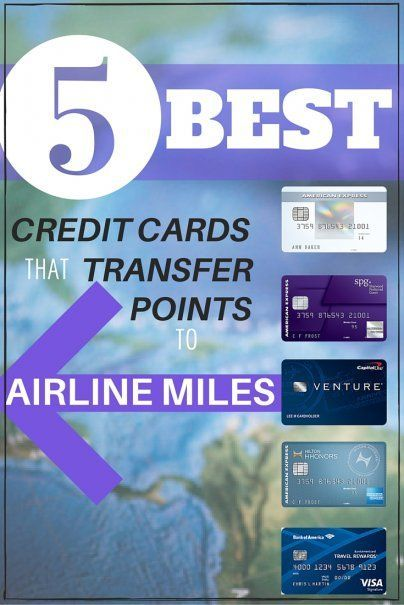 The Best Credit Cards that Transfer Points to Airline Miles ...