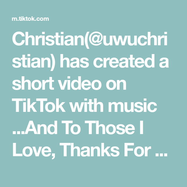 Christian Uwuchristian Has Created A Short Video On Tiktok With Music And To Those I Love Thanks For Sticking Around Like Follo My Love Thankful Music