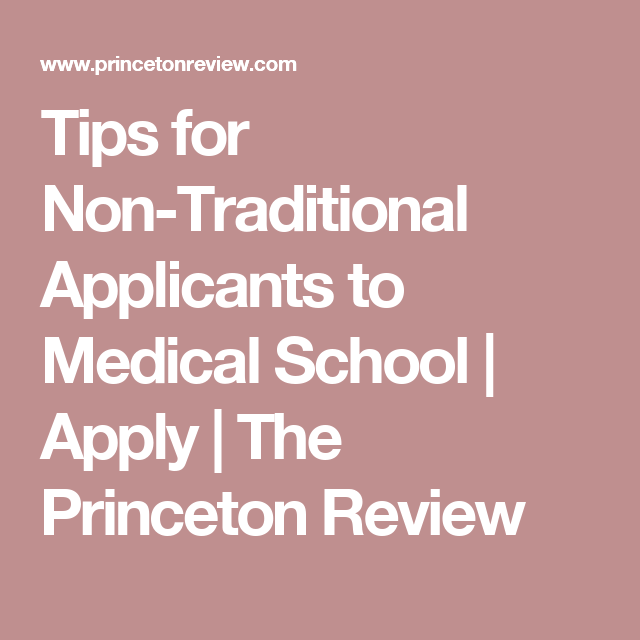 Tips For Non Traditional Applicants To Medical School Apply The
