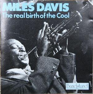 Miles Davis - The Real Birth Of The Cool at Discogs