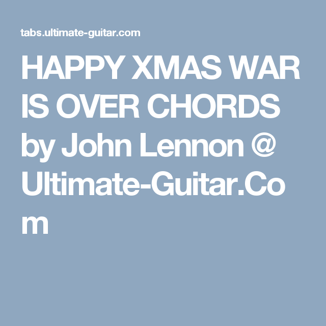 Happy Christmas War Is Over Chords.Happy Xmas War Is Over Chords By John Lennon Ultimate