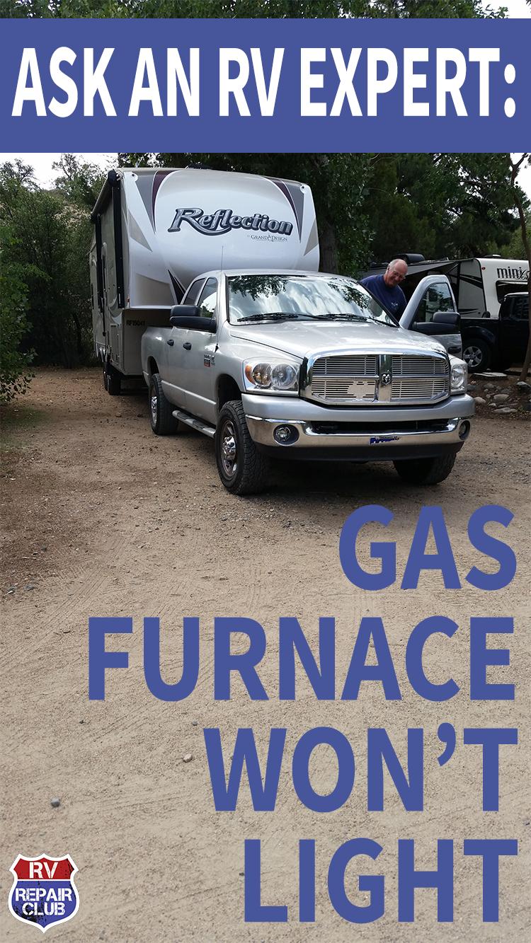 What To Do When A Gas Furnace Won T Light Rv Repair Club Q A Rv Repair Camper Maintenance Rv Water