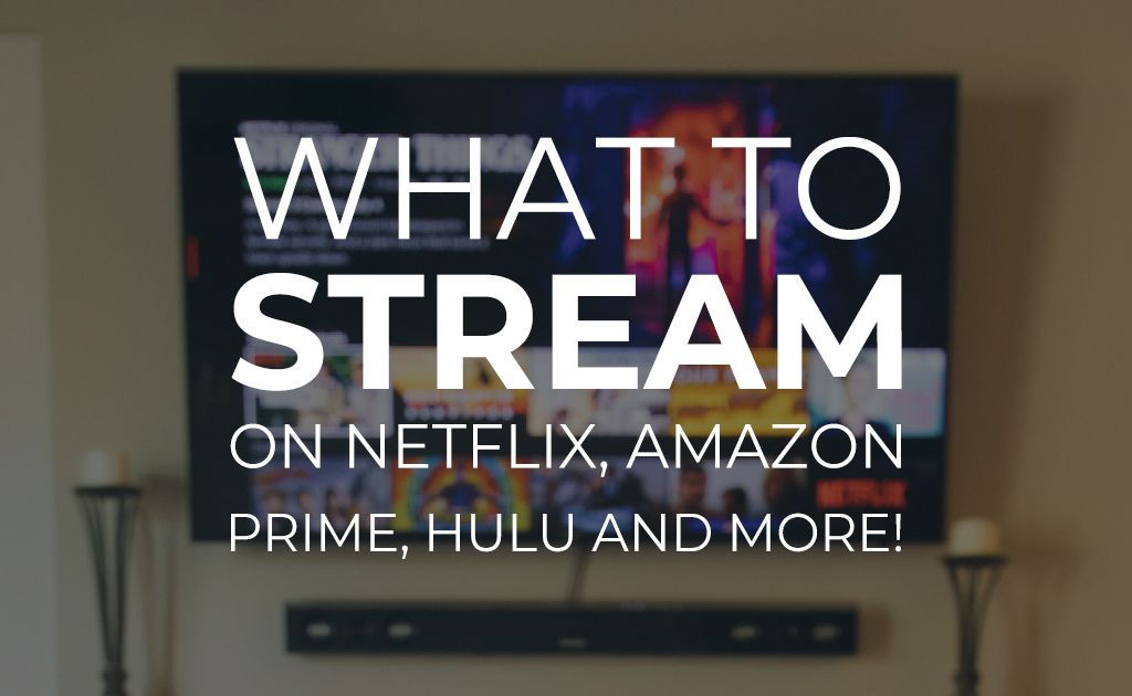 What To Stream On Netflix Amazon Prime Hulu And More Best