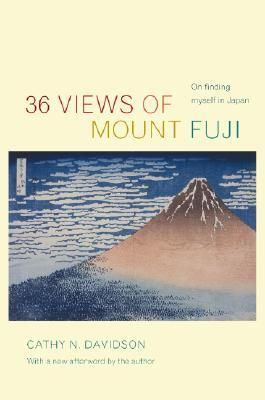 "36 Views of Mount Fuji: On Finding Myself in Japan by Cathy N. Davidson - A book that ""transforms our image of Japan, it offers a stirring look at the very nature of culture and identity. Often funny, sometimes liltingly sad, it is as intimate and irresistible as a long-awaited letter from a good friend."" - #travel literature, autobiography,"