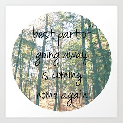 Best Part Of Going Away Is Coming Home Again Coming Home Quotes Wonder Quotes College Quotes