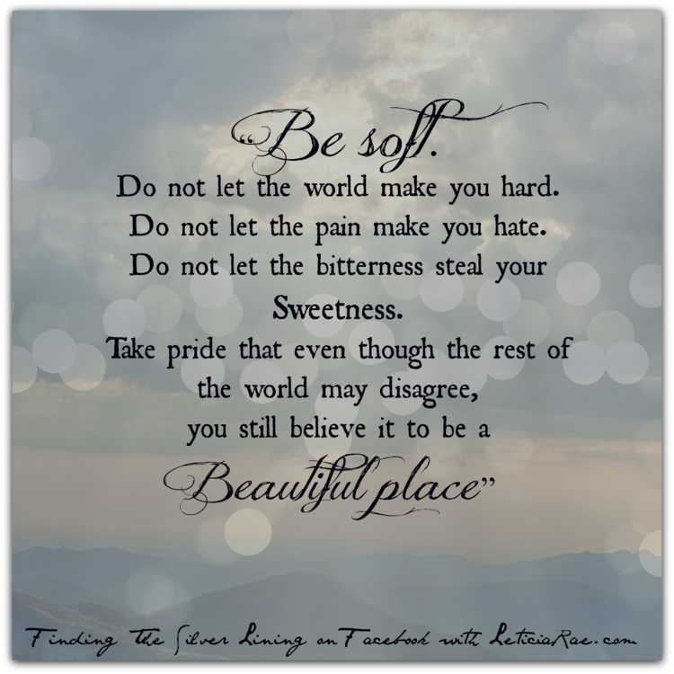 Quotes About Strength And Beauty: Be Soft. #quotes #strength #beauty