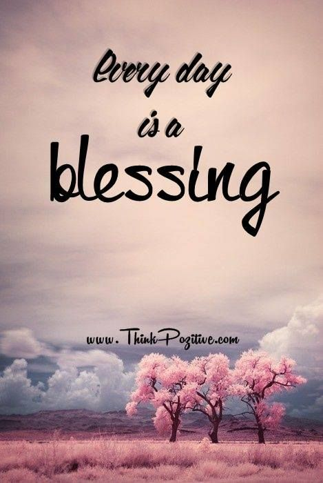 Positive Quotes Everyday Is A Blessing Via Thinkpozitivecom