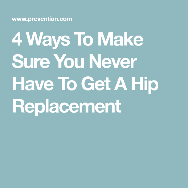 4 Ways To Make Sure You Never Have To Get A Hip Replacement