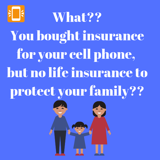 What You Bought Insurance For Your Cell Phone But No Life Insurance To Protect Your Family Lifein Life Insurance For Seniors Life Insurance Insurance