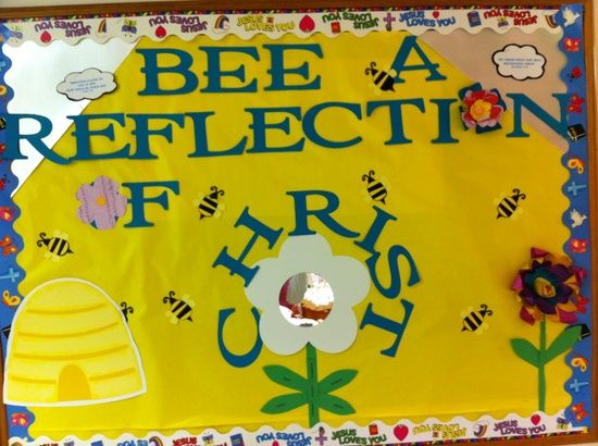 Bee A Reflection Of Christ Bulletin Board Could Use Small Mirror In The Middle Flower
