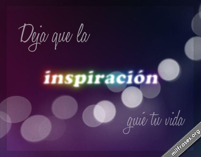 Deja que la inspiración guíe tu vida.