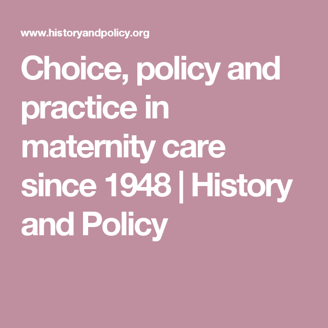 Choice, policy and practice in maternity care since 1948   History and Policy