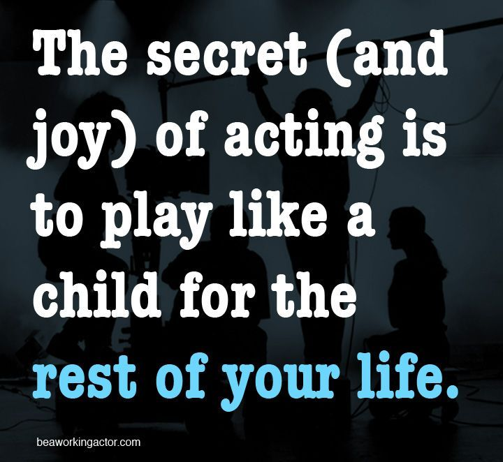 The Secret And Joy Of Acting Is To Play Like A Child For The Rest