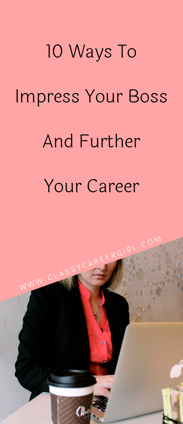 ways to impress your boss and further your career to be we 10 ways to impress your boss and further your career you ve outlined your career