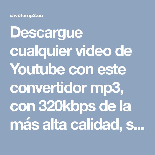 Descargue Cualquier Video De Youtube Con Este Convertidor Mp3 Con 320kbps De La Más Alta Calidad Sin Registro De Cuen Videos De Youtube Musica Gratis Youtube