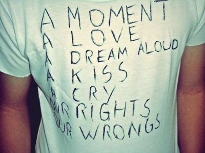 A Moment A Love A Dream Aloud A Kiss A Cry Our Rights Our Wrongs