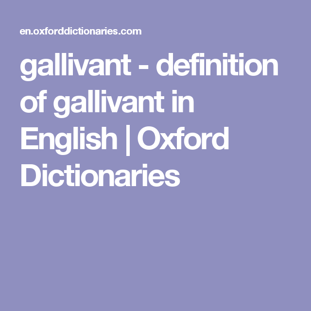 Gallivant Definition Of Gallivant In English Oxford Dictionaries Definitions English Vocabulary Cool Words