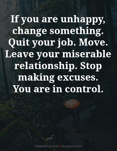 If You Are Unhappy Unhappy Quotes Life Quotes Meaningful Quotes