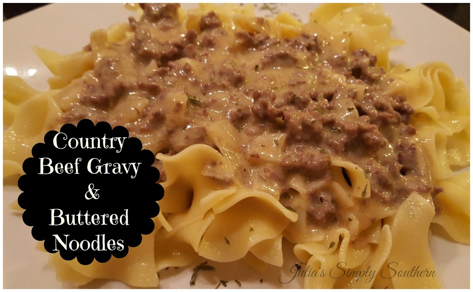 Country Beef Gravy Over Buttered Noodles Beef Gravy Hamburger Noodles Beef Southern Cooking Easy Recipe Ground Buttered Noodles Beef Gravy Pasta Dishes