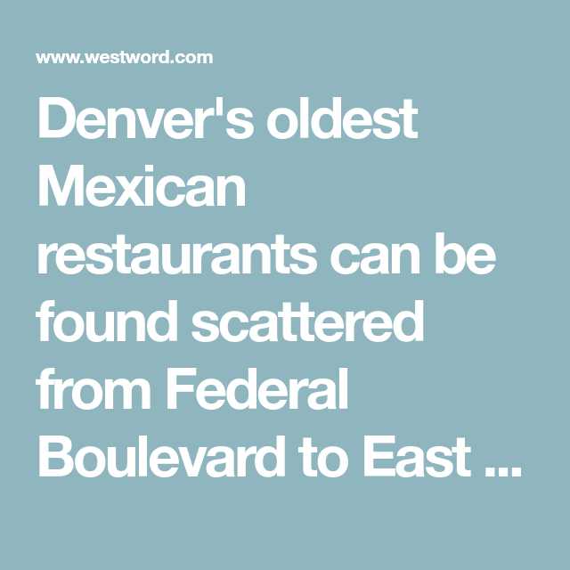 Denvers Oldest Mexican Restaurants Can Be Found Scattered From