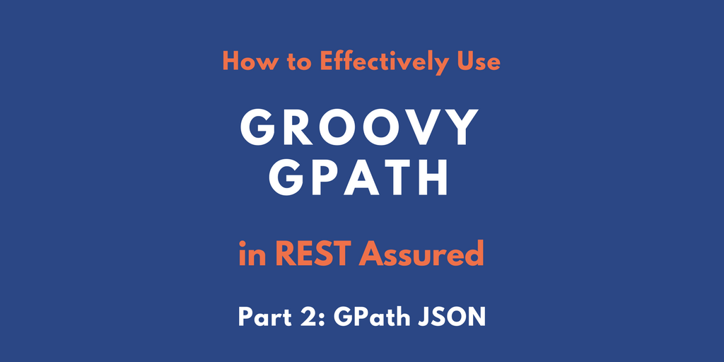 Learn how to harness the power of GPath JSON in REST Assured