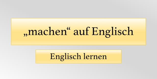Machen In Englisch