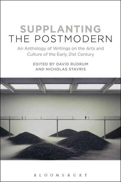 Supplanting The Postmodern An Anthology Of Writings On The Arts And
