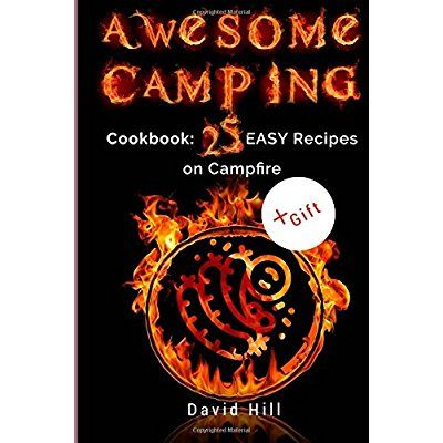 Awesome camping. Cookbook: 25 easy recipes on campfire ...