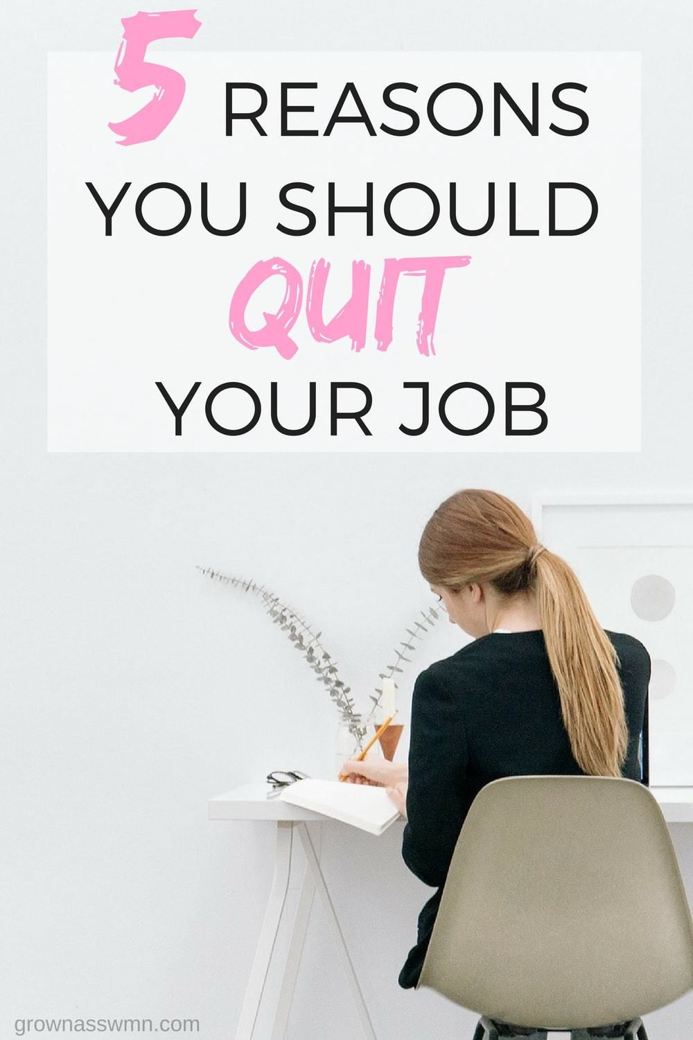 5 Reasons You Should Quit Your Job Quitting your job