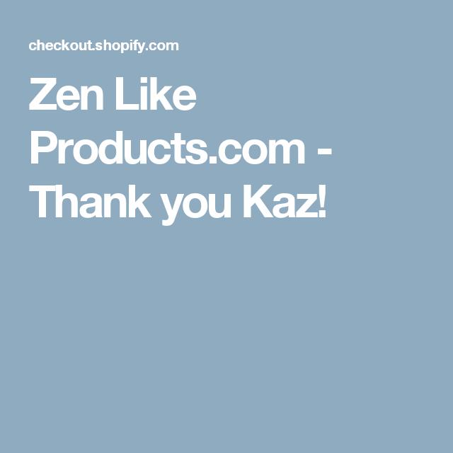 Zen Like Products.com - Thank you Kaz!