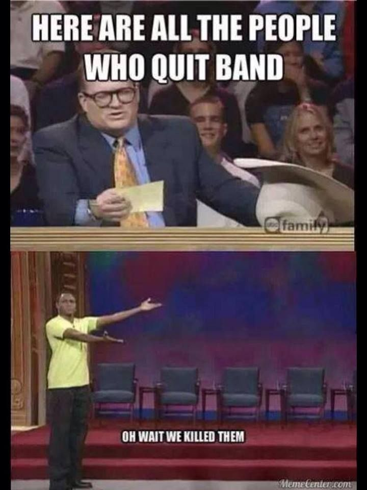 Do you think i should quit band? :/?
