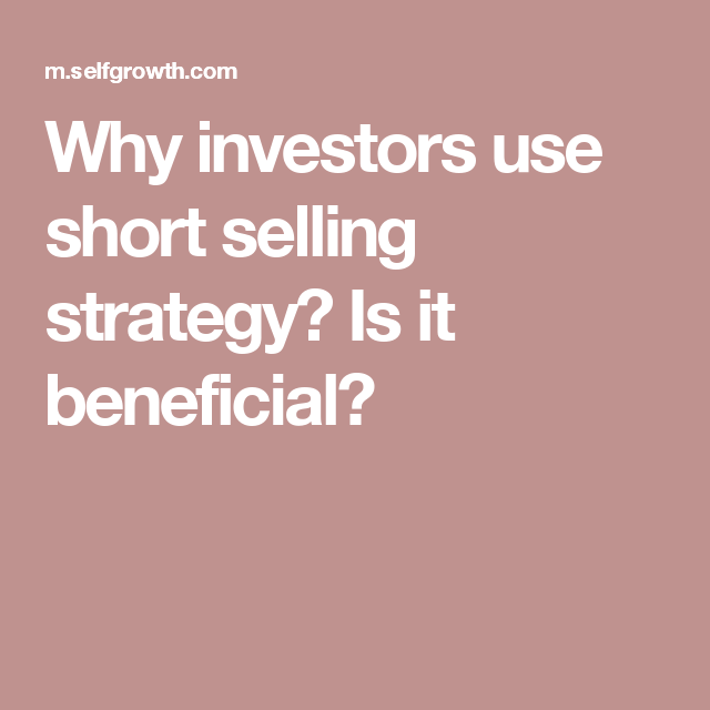 Why Investors Use Short Selling Strategy Is It Beneficial Selling Strategies Investors Strategies