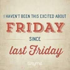 Friday Excitement Its Friday Quotes Funny Quotes Quotes