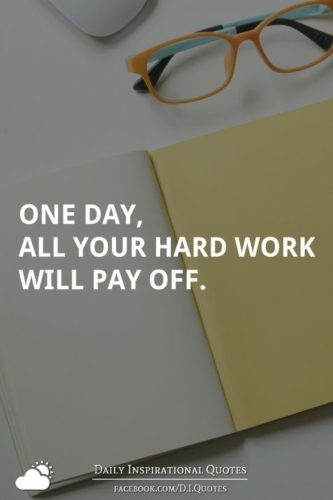 One Day All Your Hard Work Will Pay Off Daily Inspiration