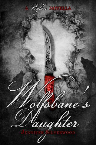 ~ Cover Reveal ~ Wolfsbane's Daughter (A Wylader Tale Novella) by Jennifer Silverwood Fantasy Add it to your Goodreads: https://www.goodreads.com/book/show/28253447-wolfsbane-s-daughter  Click share to spread the cover love!